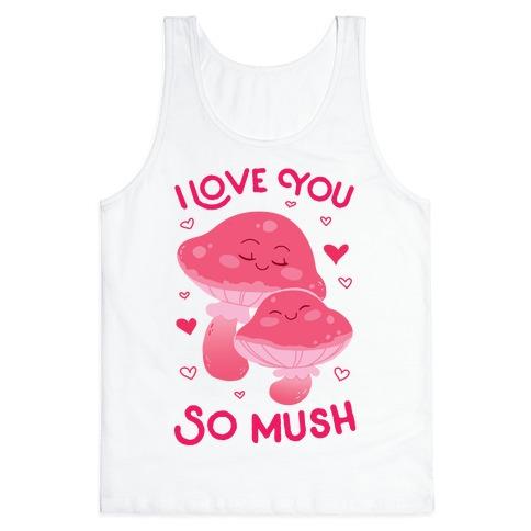 I Love You So Mush Tank Top