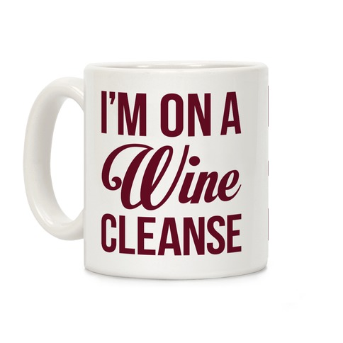 I'm On a Wine Cleanse Coffee Mug
