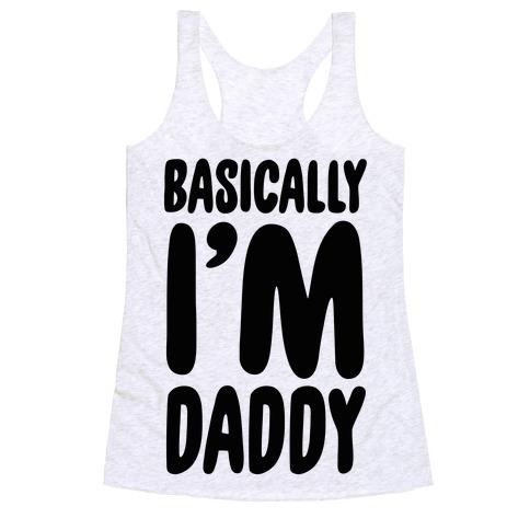 Basically I'm Daddy Racerback Tank Top
