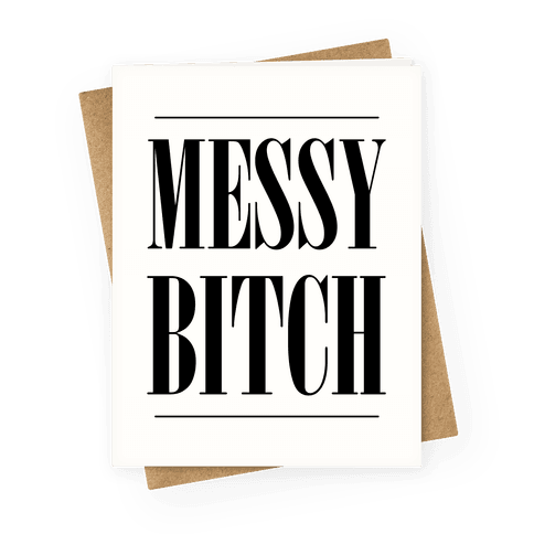Messy Bitch Greeting Card