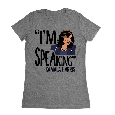 I'm Speaking Kamala Harris Womens T-Shirt