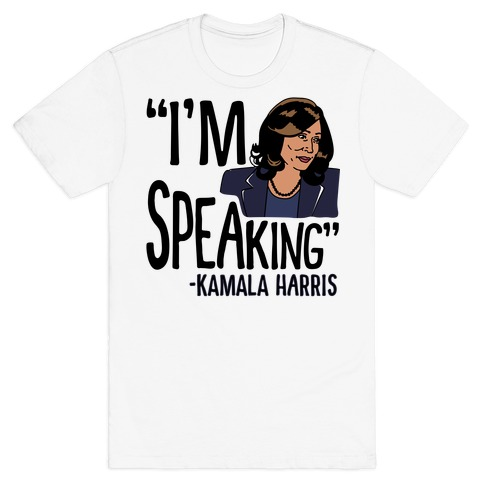 I'm Speaking Kamala Harris T-Shirt
