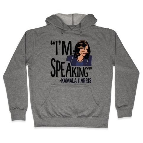 I'm Speaking Kamala Harris Hooded Sweatshirt