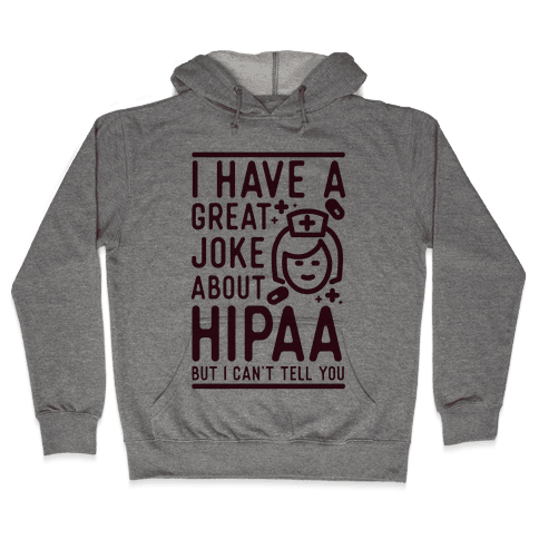 I Have A Great Joke About Hipaa Hooded Sweatshirt