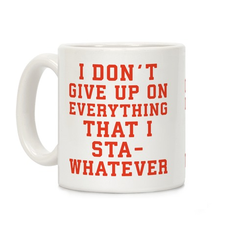 I Don't Give Up on Everything Coffee Mug