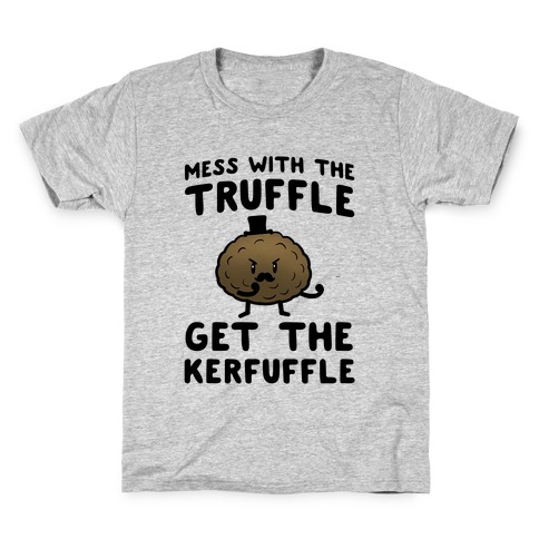 Mess with the Truffle get the Kerfuffle Kids T-Shirt