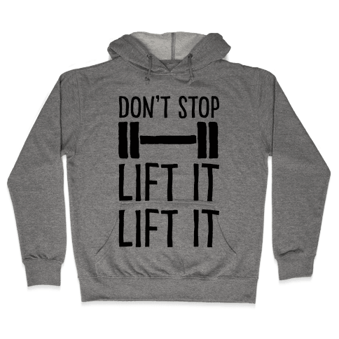 Can't Stop Lift It Lift It Hooded Sweatshirt