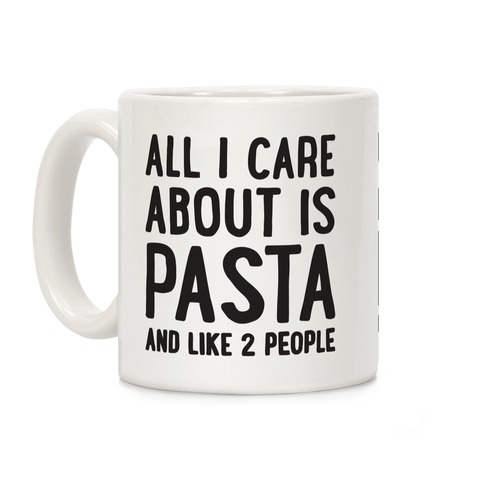 All I Care About Is Pasta And Like 2 People Coffee Mug