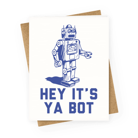 Hey It's Ya Bot Greeting Card