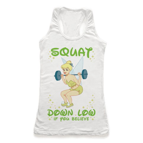 Squat Down Low If You Believe Racerback Tank Top