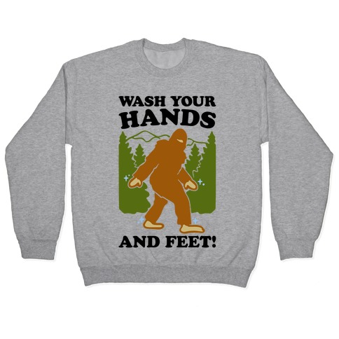 Wash Your Hands and Feet Bigfoot Parody Pullover