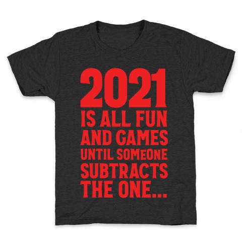 2021 Is All Fun And Games Until... Kids T-Shirt