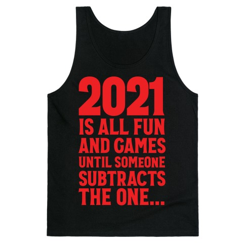 2021 Is All Fun And Games Until... Tank Top