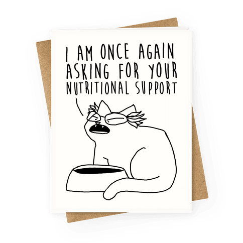I Am Once Again Asking For Your Nutritional Support Greeting Card