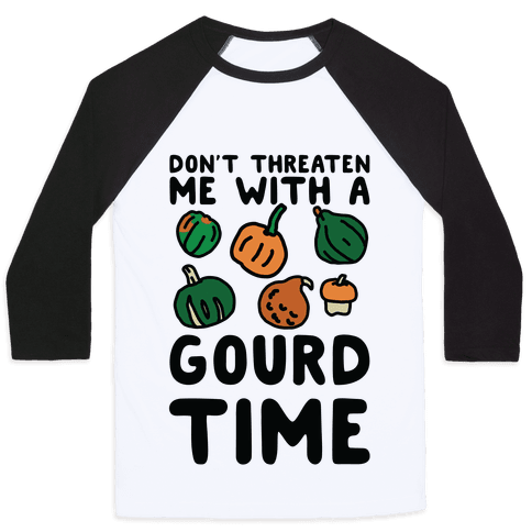 Don't Threaten Me With a Gourd Time Baseball Tee