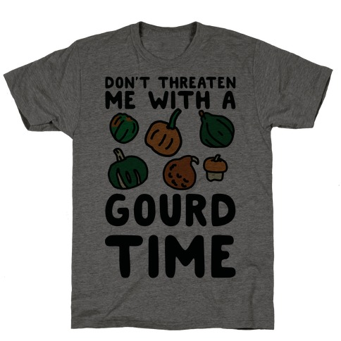Don't Threaten Me With a Gourd Time T-Shirt
