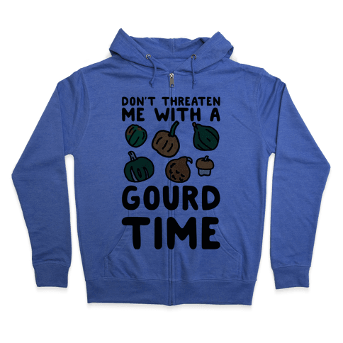 Don't Threaten Me With a Gourd Time Zip Hoodie