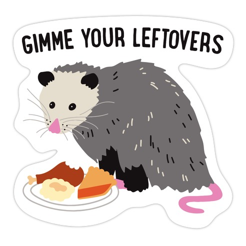 Gimme Your Leftovers Possum Die Cut Sticker