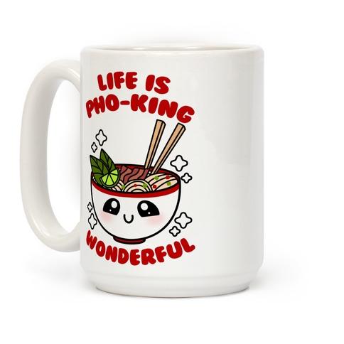 Life Is Pho-King Wonderful Coffee Mug