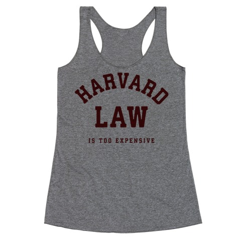 Harvard Law is Too Expensive Racerback Tank Top