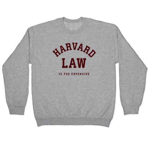 Harvard Law is Too Expensive Pullover