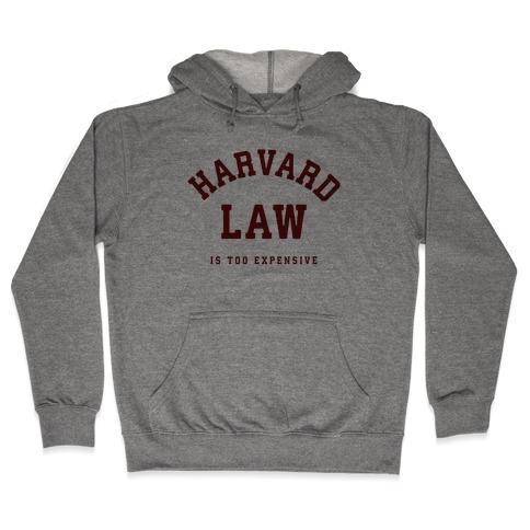Harvard Law is Too Expensive Hooded Sweatshirt