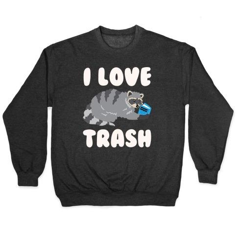 I Love Trash White Print Pullover