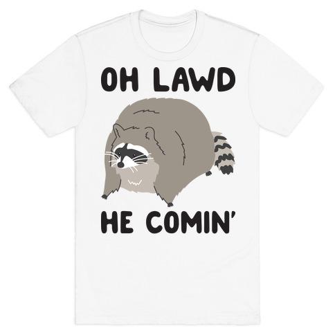 Oh Lawd He Comin' Raccoon T-Shirt