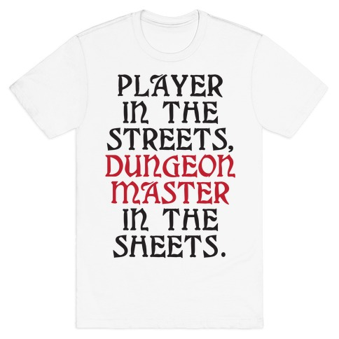 Player in the Streets, Dungeon Master in the Streets. T-Shirt