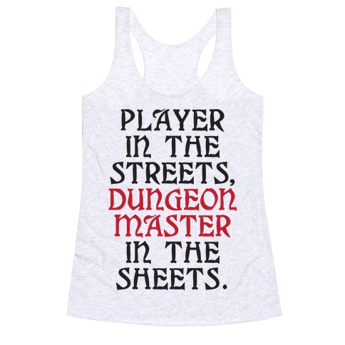 Player in the Streets, Dungeon Master in the Streets. Racerback Tank Top