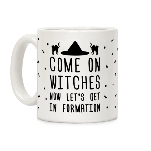 Come On Witches Now Let's Get In Formation Coffee Mug
