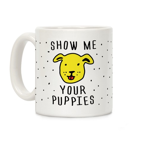 Show Me Your Puppies Coffee Mug