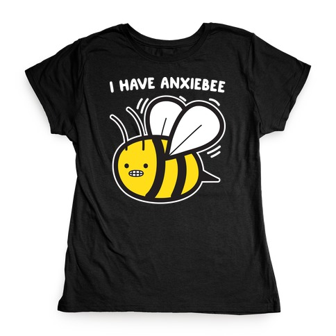 I Have Anxiebee Bee Womens T-Shirt