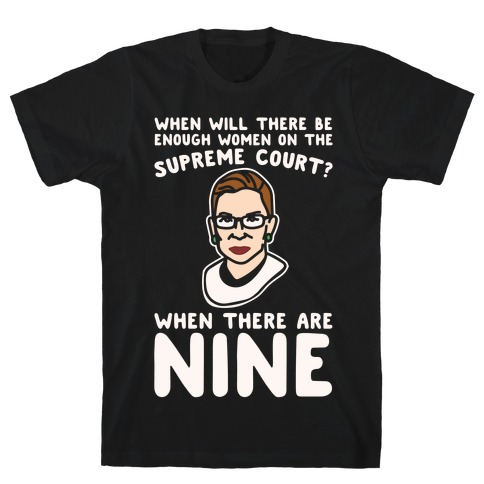 Nine Women On Supreme Court Justice White Print T-Shirt