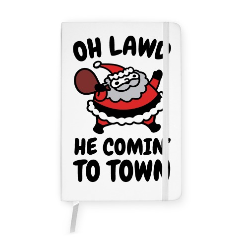 Oh Lawd He Comin' To Town Santa Parody Notebook