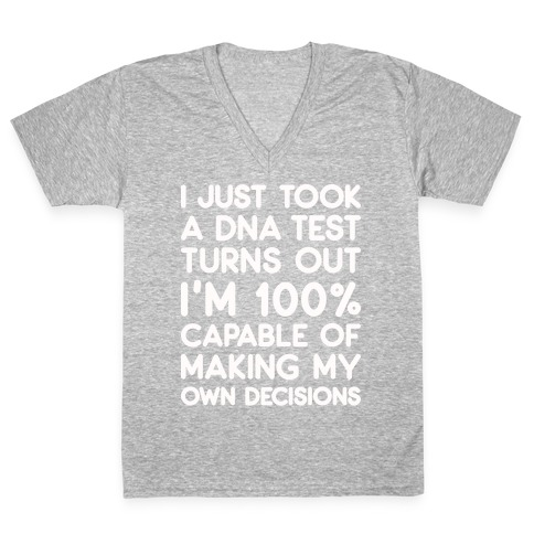 DNA Test Results - 100% Capable of Making My Own Decisions V-Neck Tee Shirt