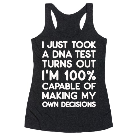 DNA Test Results - 100% Capable of Making My Own Decisions Racerback Tank Top