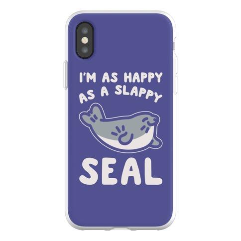 I'm As Happy As A Slappy Seal Phone Flexi-Case