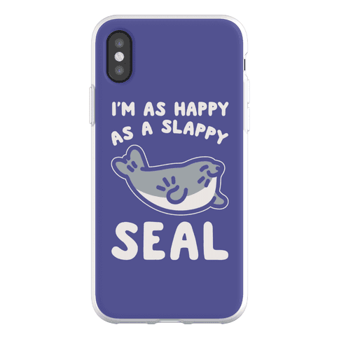 I'm As Happy As A Slappy Seal Phone Flexi-Case