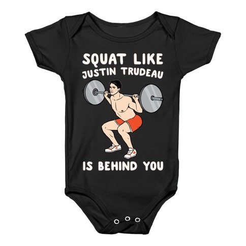 Squat Like Justin Trudeau Is Behind You White Print Baby Onesy