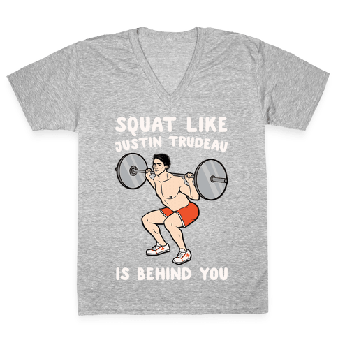Squat Like Justin Trudeau Is Behind You White Print V-Neck Tee Shirt
