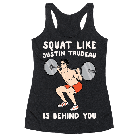 Squat Like Justin Trudeau Is Behind You White Print Racerback Tank Top