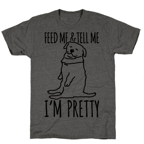 Feed Me and Tell Me I'm Pretty Little Fat Parody T-Shirt