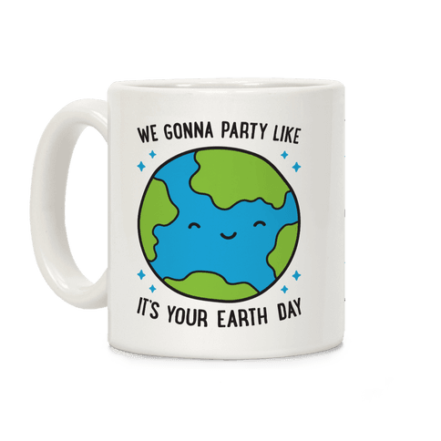 We Gonna Party Like It's Your Earth Day Coffee Mug