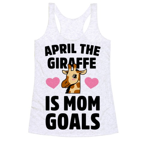 April the Giraffe is Mom Goals Racerback Tank Top
