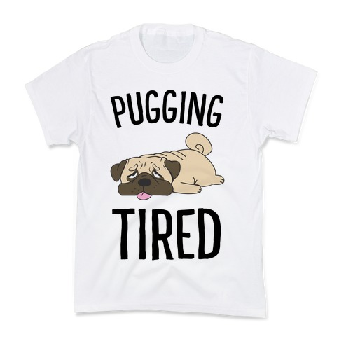 Pugging Tired Kids T-Shirt