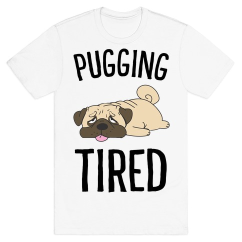 Pugging Tired T-Shirt