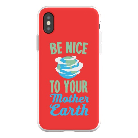 Be Nice to Your Mother Earth Phone Flexi-Case