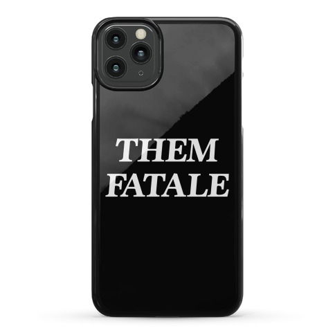 Them Fatale Phone Case