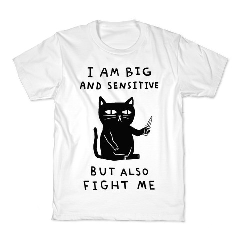 I Am Big And Sensitive But Also Fight Me Kids T-Shirt